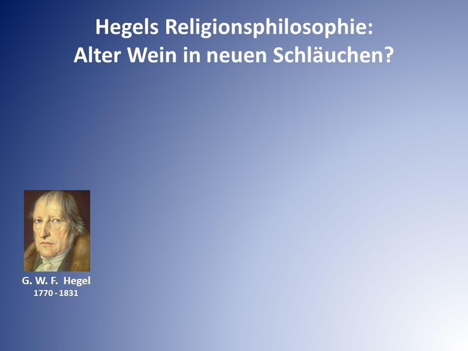 Hegels Religionsphilosophie: Alter Wein in neuen Schläuchen