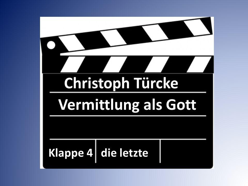 Christoph Türcke Vermittlung als Gott Klappe 4 die letzte