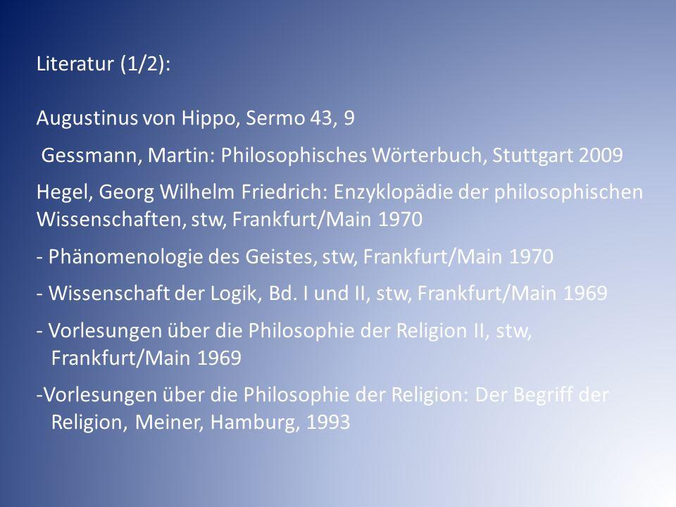 Literatur (1/2): Augustinus von Hippo, Sermo 43, 9. Gessmann, Martin: Philosophisches Wörterbuch, Stuttgart 2009.