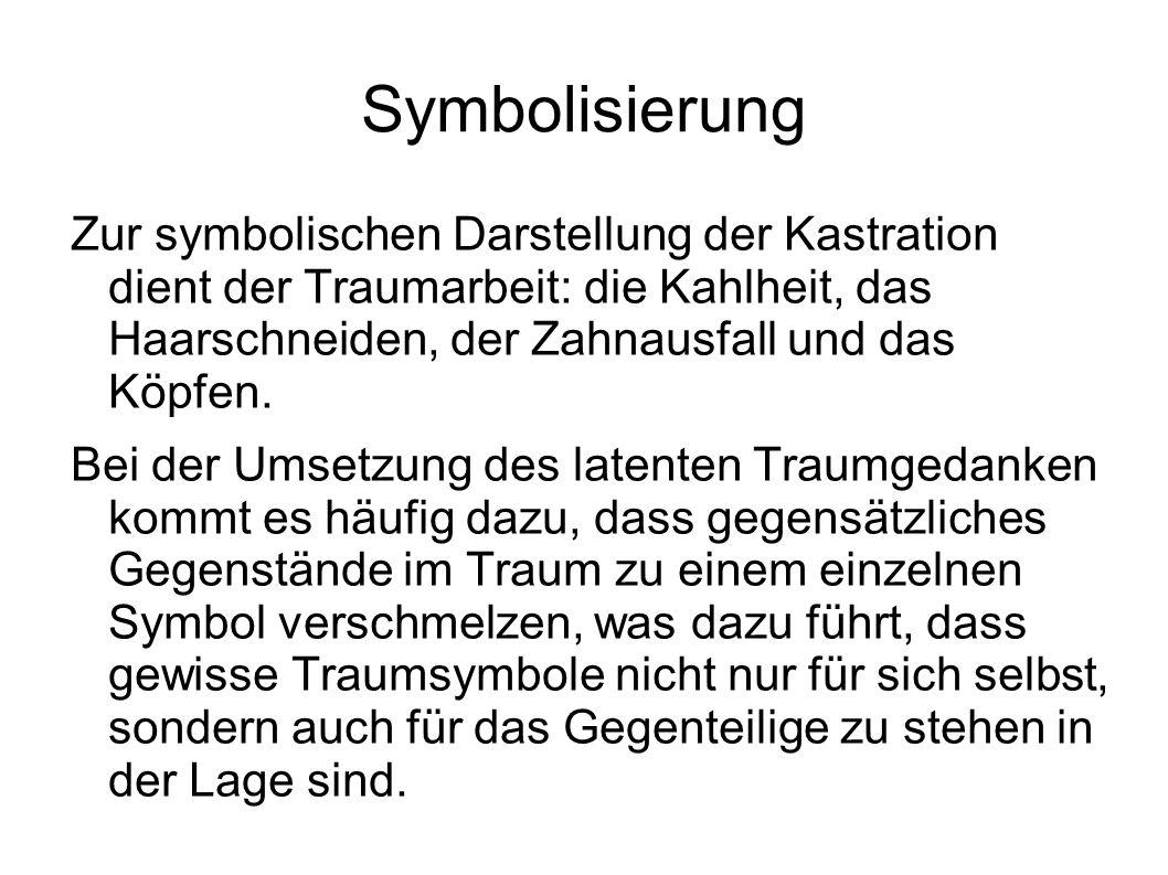 Symbolisierung Zur symbolischen Darstellung der Kastration dient der Traumarbeit: die Kahlheit, das Haarschneiden, der Zahnausfall und das Köpfen.