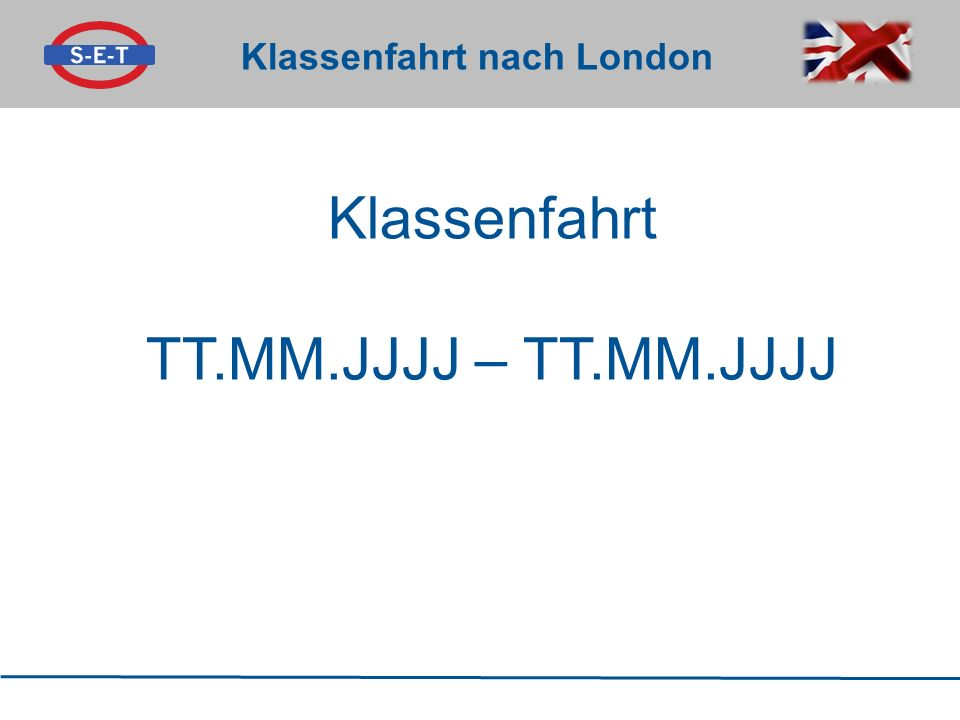 Klassenfahrt TT.MM.JJJJ – TT.MM.JJJJ