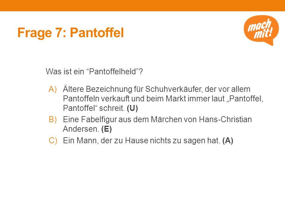 Frage 7: Pantoffel Was ist ein Pantoffelheld
