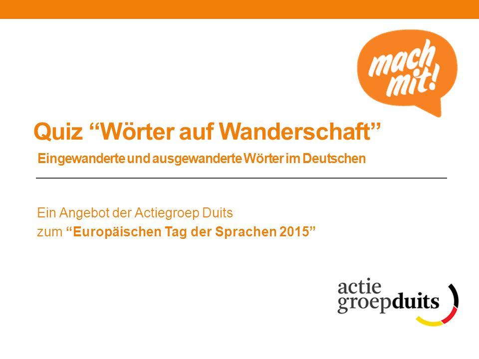 Quiz Wörter auf Wanderschaft Eingewanderte und ausgewanderte Wörter im Deutschen