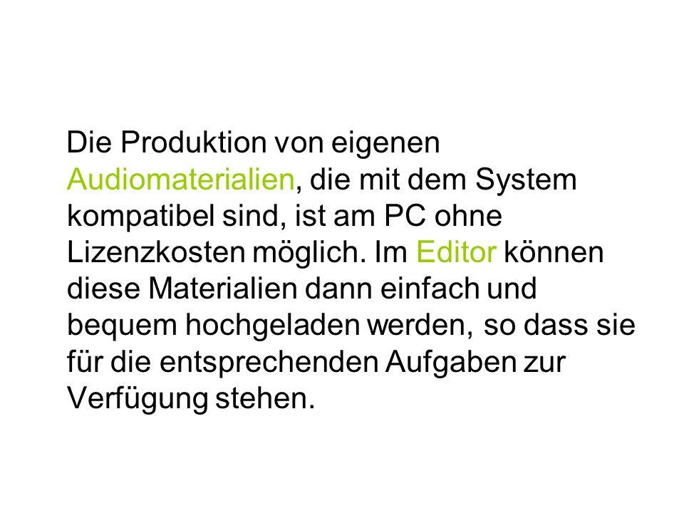 Die Produktion von eigenen Audiomaterialien, die mit dem System kompatibel sind, ist am PC ohne Lizenzkosten möglich.