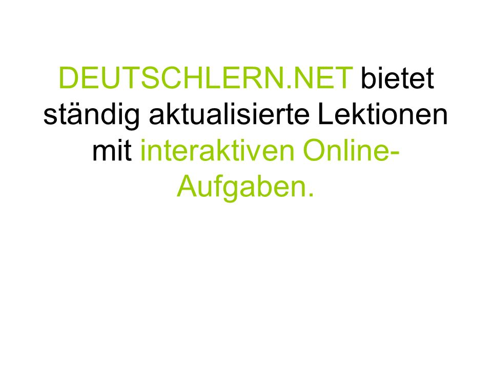 DEUTSCHLERN.NET bietet ständig aktualisierte Lektionen mit interaktiven Online-Aufgaben.