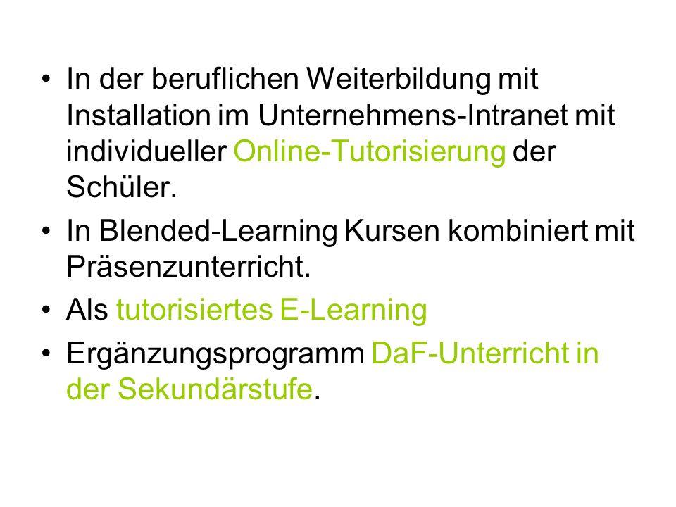 In der beruflichen Weiterbildung mit Installation im Unternehmens-Intranet mit individueller Online-Tutorisierung der Schüler.