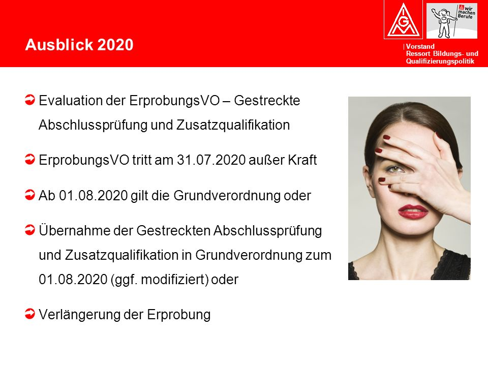 Ausblick 2020 Evaluation der ErprobungsVO – Gestreckte Abschlussprüfung und Zusatzqualifikation. ErprobungsVO tritt am 31.07.2020 außer Kraft.