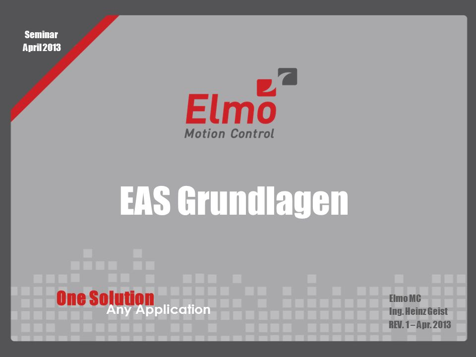 EAS Grundlagen One Solution Any Application Seminar April 2013 Elmo MC