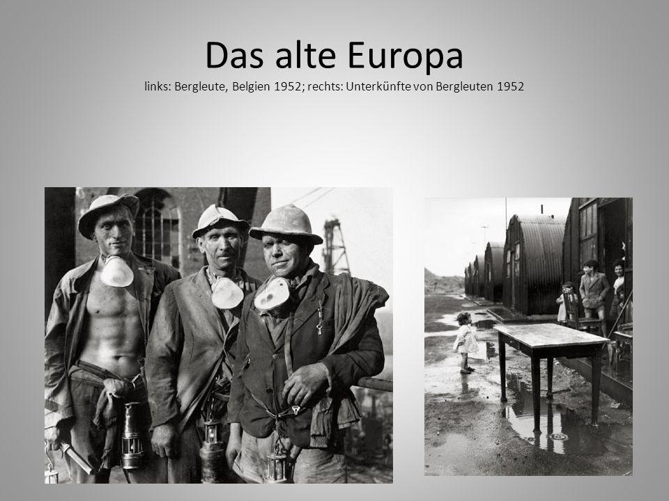 Das alte Europa links: Bergleute, Belgien 1952; rechts: Unterkünfte von Bergleuten 1952
