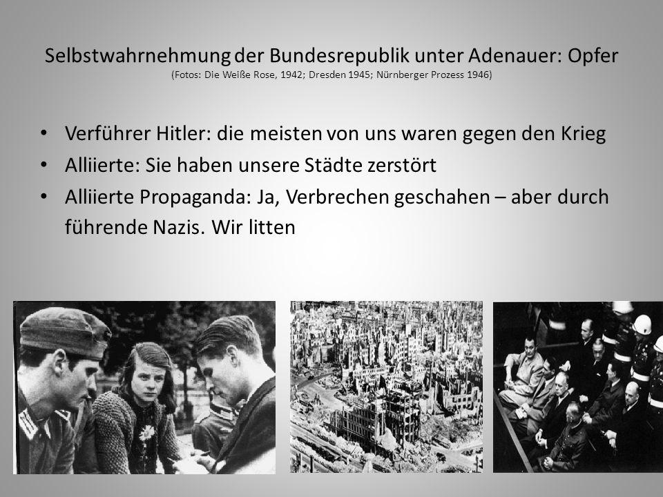 Selbstwahrnehmung der Bundesrepublik unter Adenauer: Opfer (Fotos: Die Weiße Rose, 1942; Dresden 1945; Nürnberger Prozess 1946)