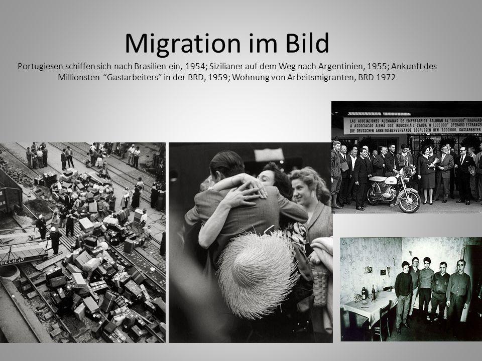 Migration im Bild Portugiesen schiffen sich nach Brasilien ein, 1954; Sizilianer auf dem Weg nach Argentinien, 1955; Ankunft des Millionsten Gastarbeiters in der BRD, 1959; Wohnung von Arbeitsmigranten, BRD 1972