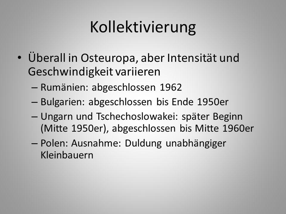 Kollektivierung Überall in Osteuropa, aber Intensität und Geschwindigkeit variieren. Rumänien: abgeschlossen 1962.