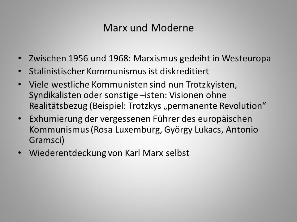 Marx und Moderne Zwischen 1956 und 1968: Marxismus gedeiht in Westeuropa. Stalinistischer Kommunismus ist diskreditiert.
