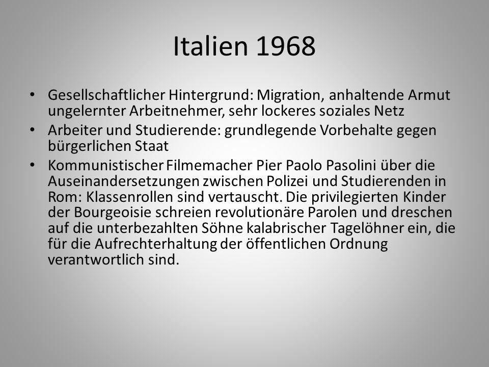 Italien 1968 Gesellschaftlicher Hintergrund: Migration, anhaltende Armut ungelernter Arbeitnehmer, sehr lockeres soziales Netz.