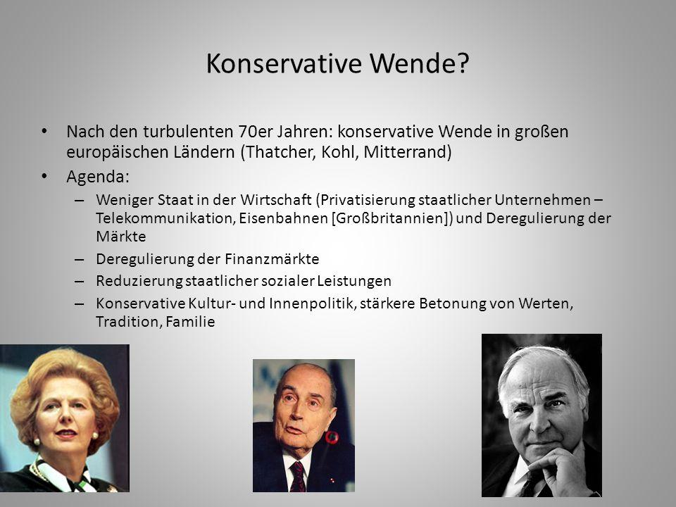 Konservative Wende Nach den turbulenten 70er Jahren: konservative Wende in großen europäischen Ländern (Thatcher, Kohl, Mitterrand)