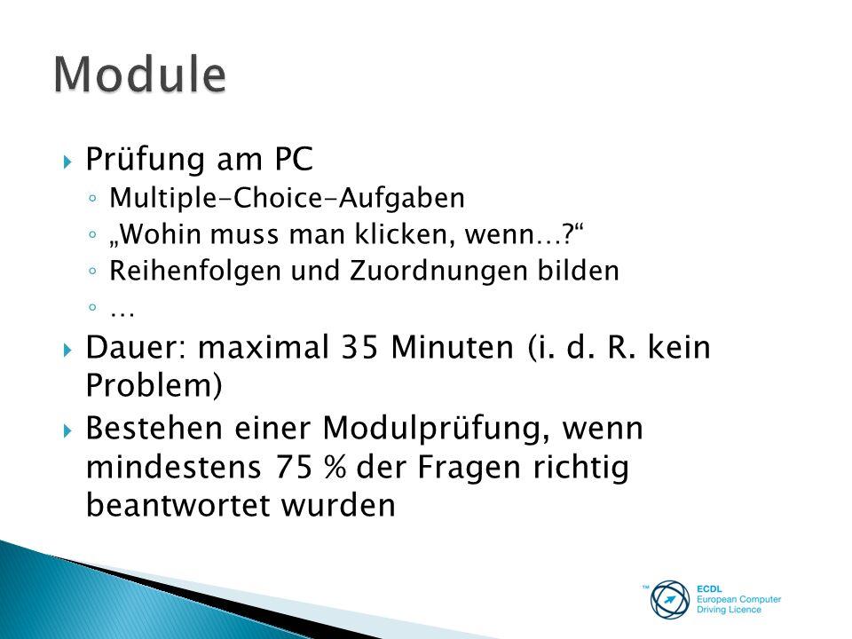 Module Prüfung am PC Dauer: maximal 35 Minuten (i. d. R. kein Problem)