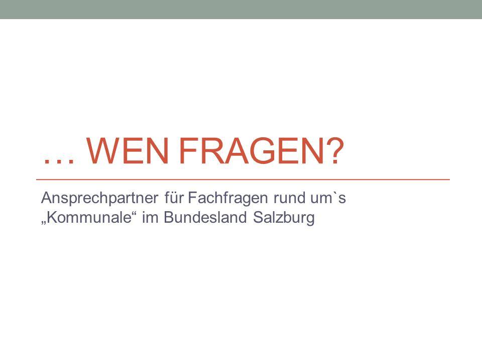 """… wen fragen Ansprechpartner für Fachfragen rund um`s """"Kommunale im Bundesland Salzburg"""