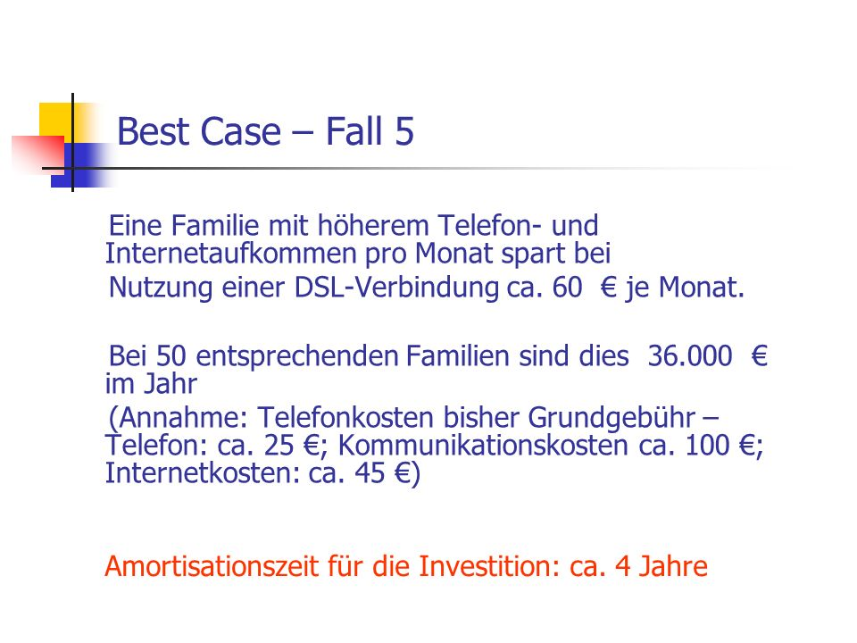 Best Case – Fall 5 Eine Familie mit höherem Telefon- und Internetaufkommen pro Monat spart bei. Nutzung einer DSL-Verbindung ca. 60 € je Monat.