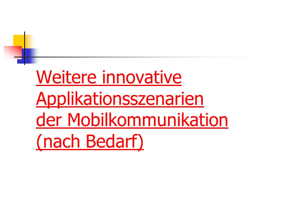 Weitere innovative Applikationsszenarien der Mobilkommunikation (nach Bedarf)