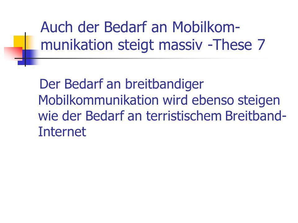 Auch der Bedarf an Mobilkom-munikation steigt massiv -These 7