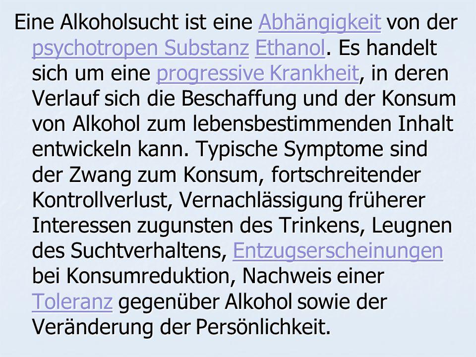 Eine Alkoholsucht ist eine Abhängigkeit von der psychotropen Substanz Ethanol.