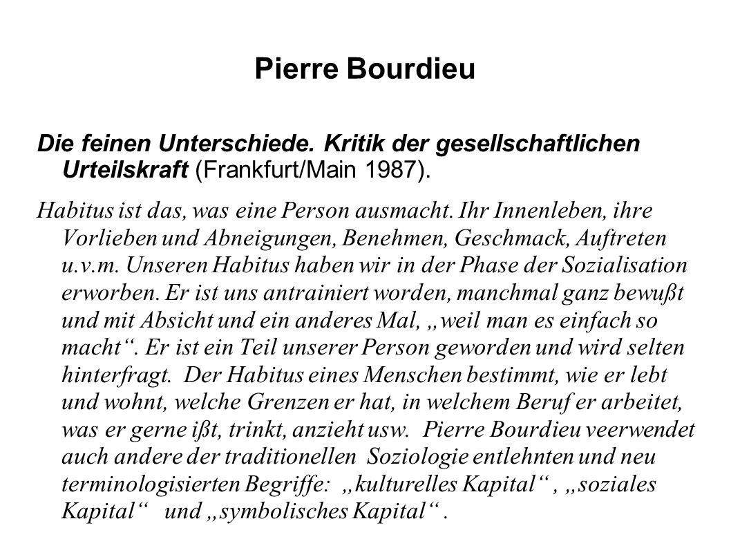 Pierre Bourdieu Die feinen Unterschiede. Kritik der gesellschaftlichen Urteilskraft (Frankfurt/Main 1987).