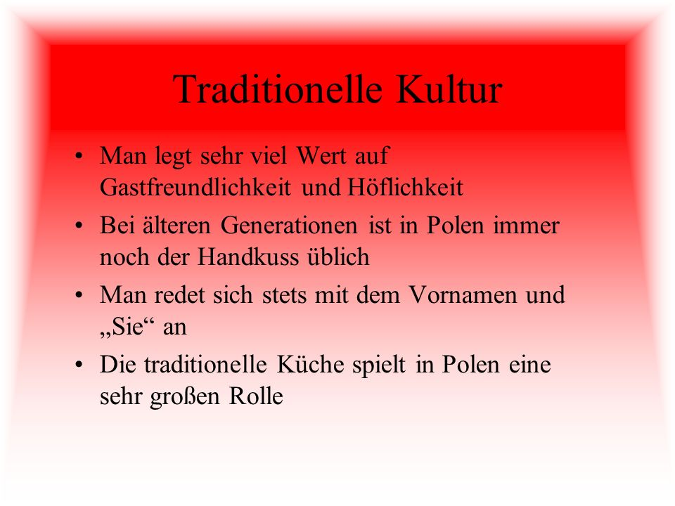 Traditionelle Kultur Man legt sehr viel Wert auf Gastfreundlichkeit und Höflichkeit.