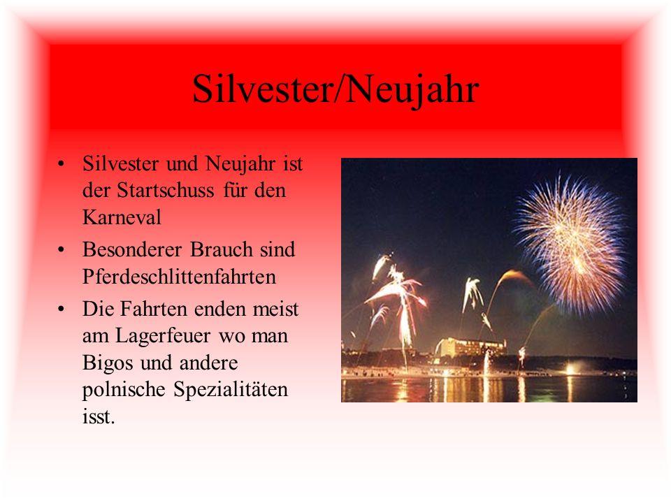Silvester/Neujahr Silvester und Neujahr ist der Startschuss für den Karneval. Besonderer Brauch sind Pferdeschlittenfahrten.