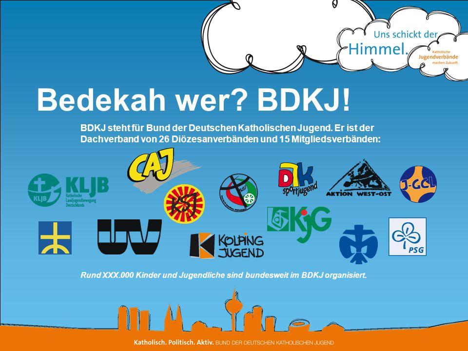 Bedekah wer BDKJ! BDKJ steht für Bund der Deutschen Katholischen Jugend. Er ist der Dachverband von 26 Diözesanverbänden und 15 Mitgliedsverbänden: