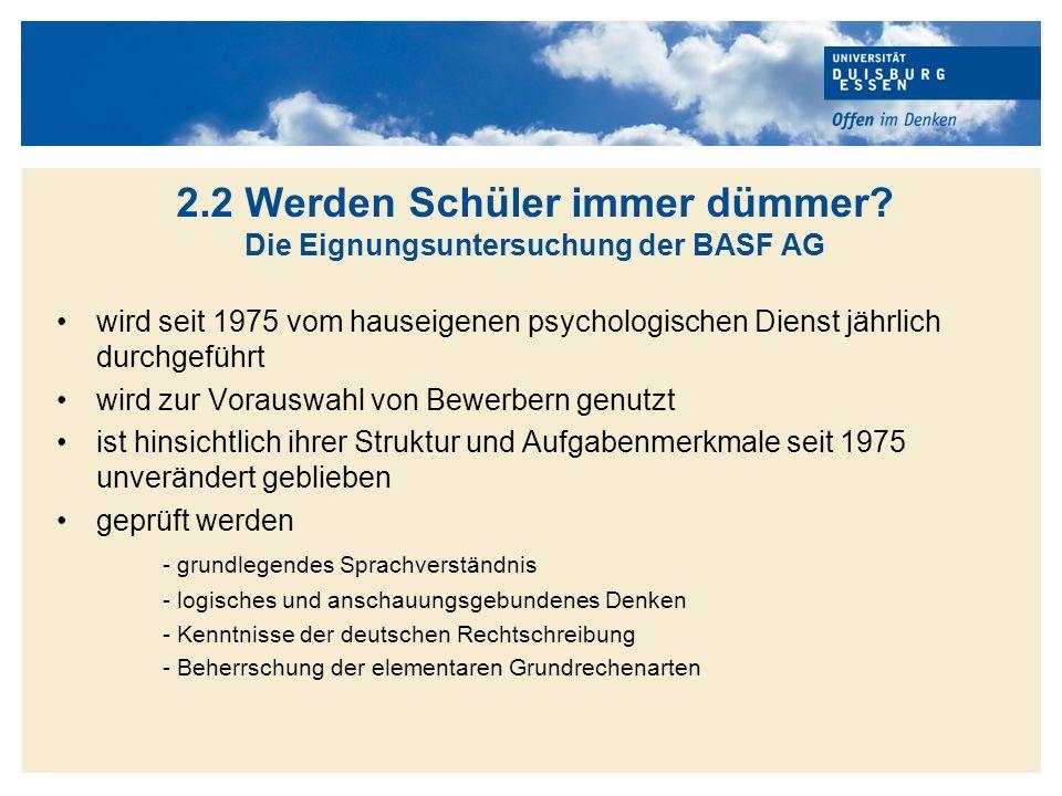 2.2 Werden Schüler immer dümmer Die Eignungsuntersuchung der BASF AG