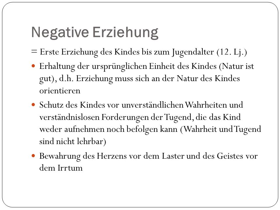 Negative Erziehung = Erste Erziehung des Kindes bis zum Jugendalter (12. Lj.)