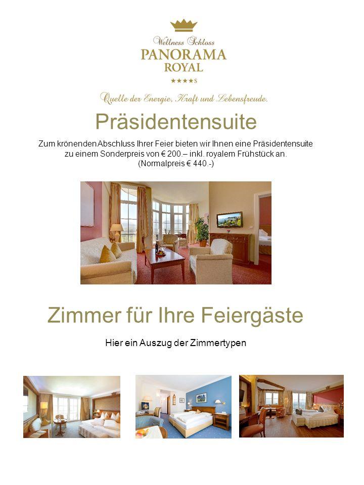 Präsidentensuite Zum krönenden Abschluss Ihrer Feier bieten wir Ihnen eine Präsidentensuite zu einem Sonderpreis von € 200.– inkl.