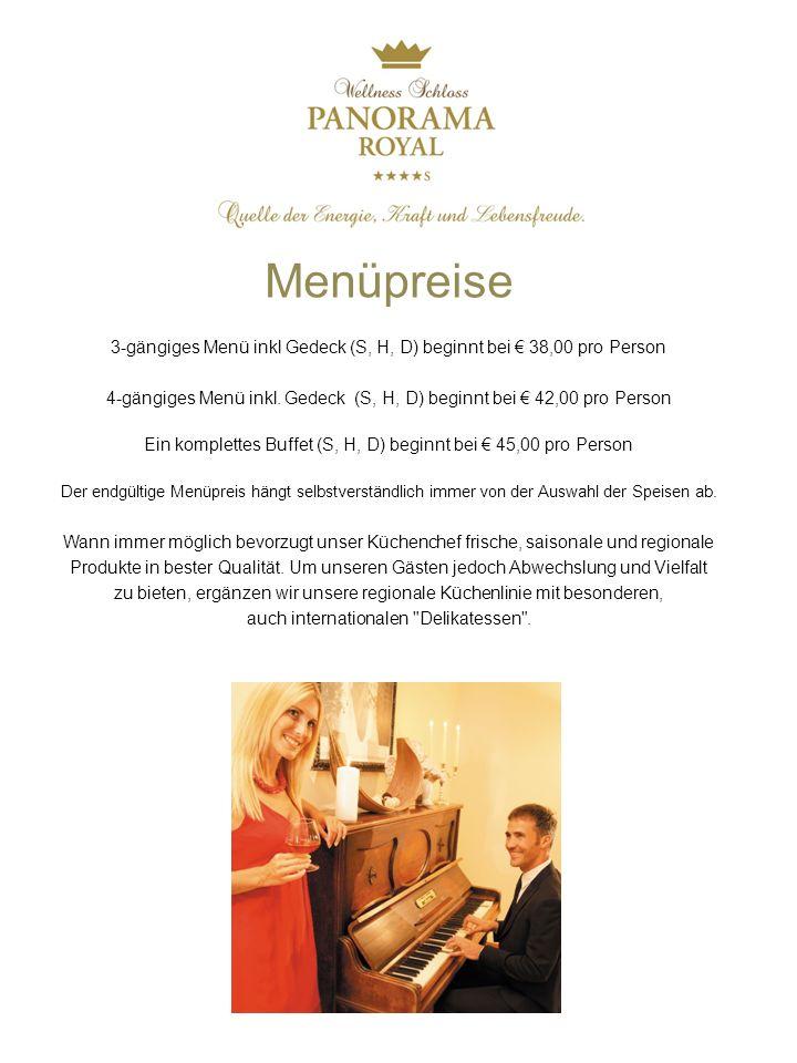 Menüpreise 3-gängiges Menü inkl Gedeck (S, H, D) beginnt bei € 38,00 pro Person.