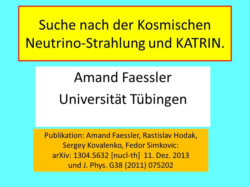 Suche nach der Kosmischen Neutrino-Strahlung und KATRIN.