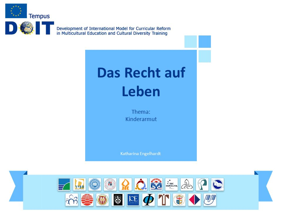 Das Recht auf Leben Thema: Kinderarmut The Right to Survive Topic: