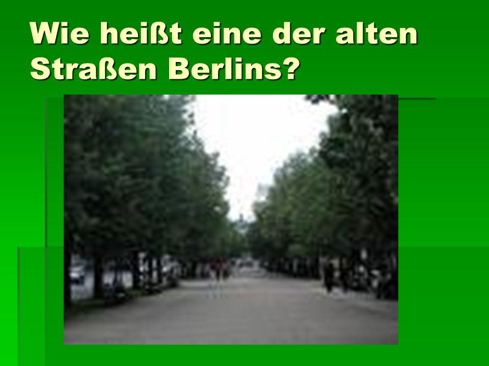 Wie heißt eine der alten Straßen Berlins