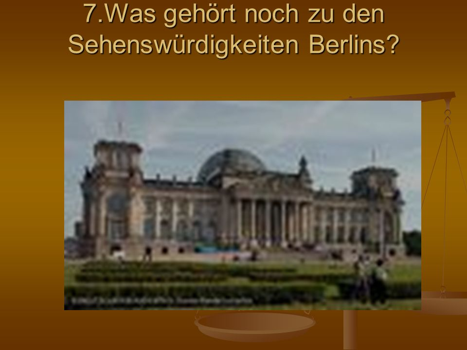 7.Was gehört noch zu den Sehenswürdigkeiten Berlins