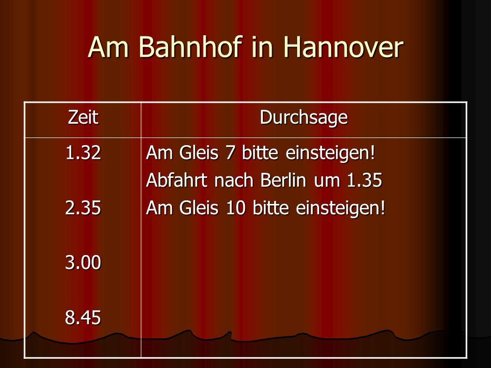 Am Bahnhof in Hannover Zeit Durchsage 1.32 2.35 3.00 8.45