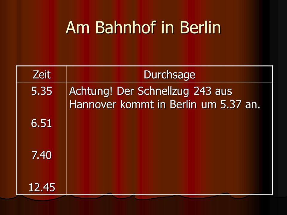 Am Bahnhof in Berlin Zeit Durchsage 5.35 6.51 7.40 12.45