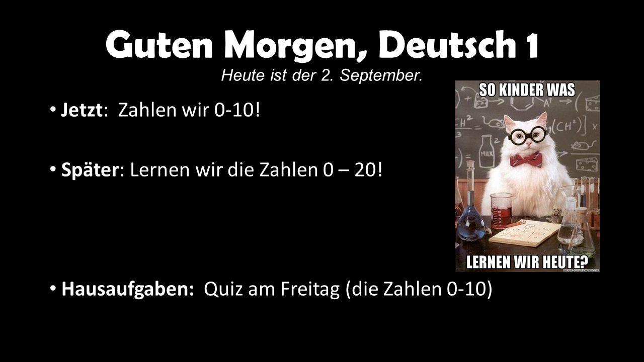 Guten Morgen, Deutsch 1 Heute ist der 2. September.