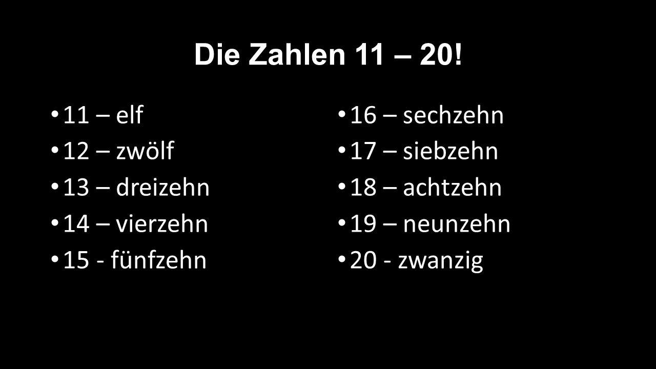 Die Zahlen 11 – 20! 11 – elf 12 – zwölf 13 – dreizehn 14 – vierzehn