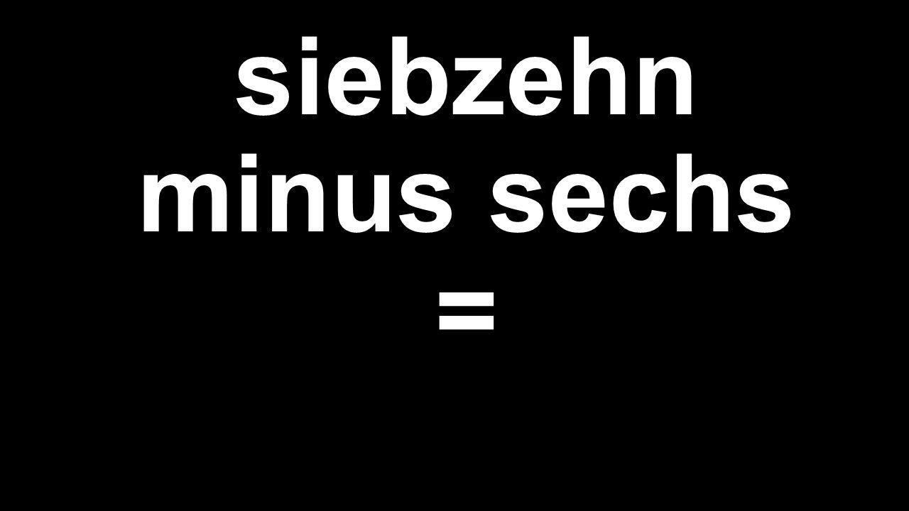 siebzehn minus sechs =