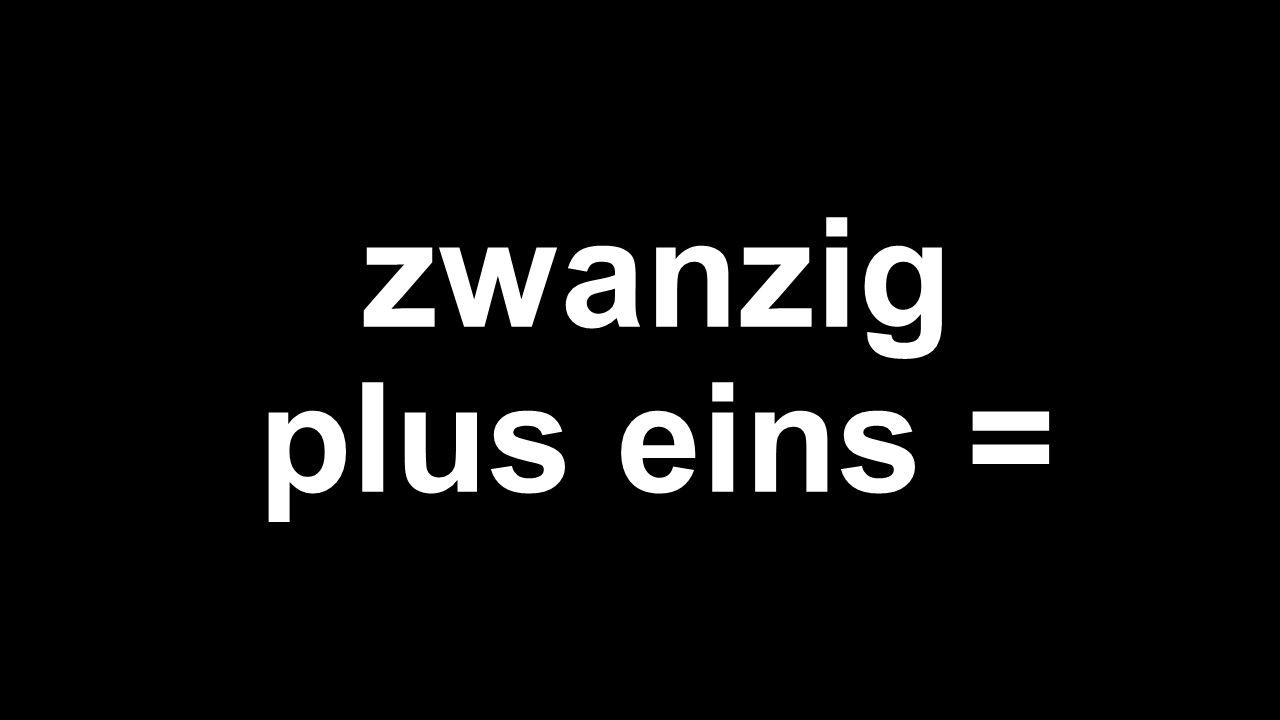 zwanzig plus eins =
