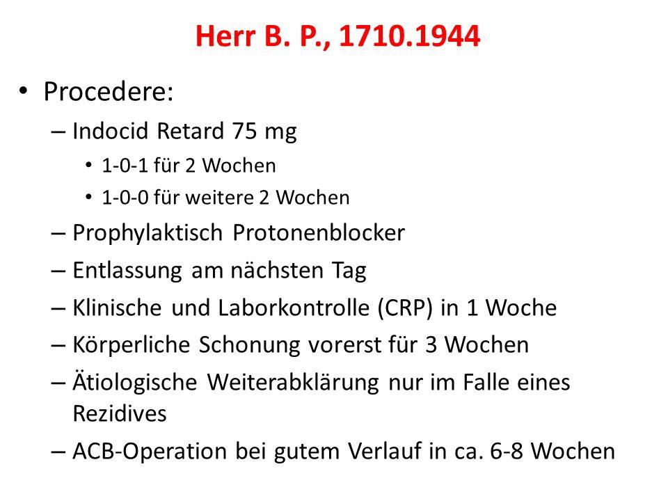 Herr B. P., 1710.1944 Procedere: Indocid Retard 75 mg