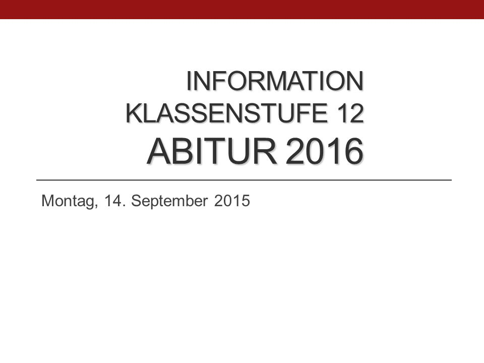 Information Klassenstufe 12 ABITUR 2016