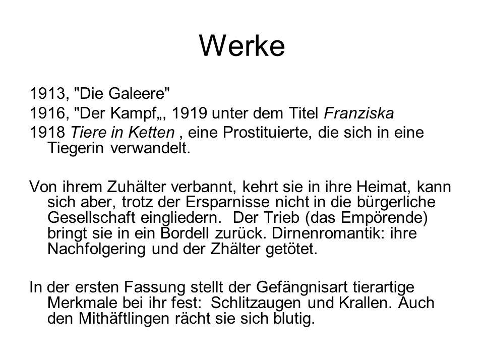 """Werke 1913, Die Galeere 1916, Der Kampf"""", 1919 unter dem Titel Franziska."""