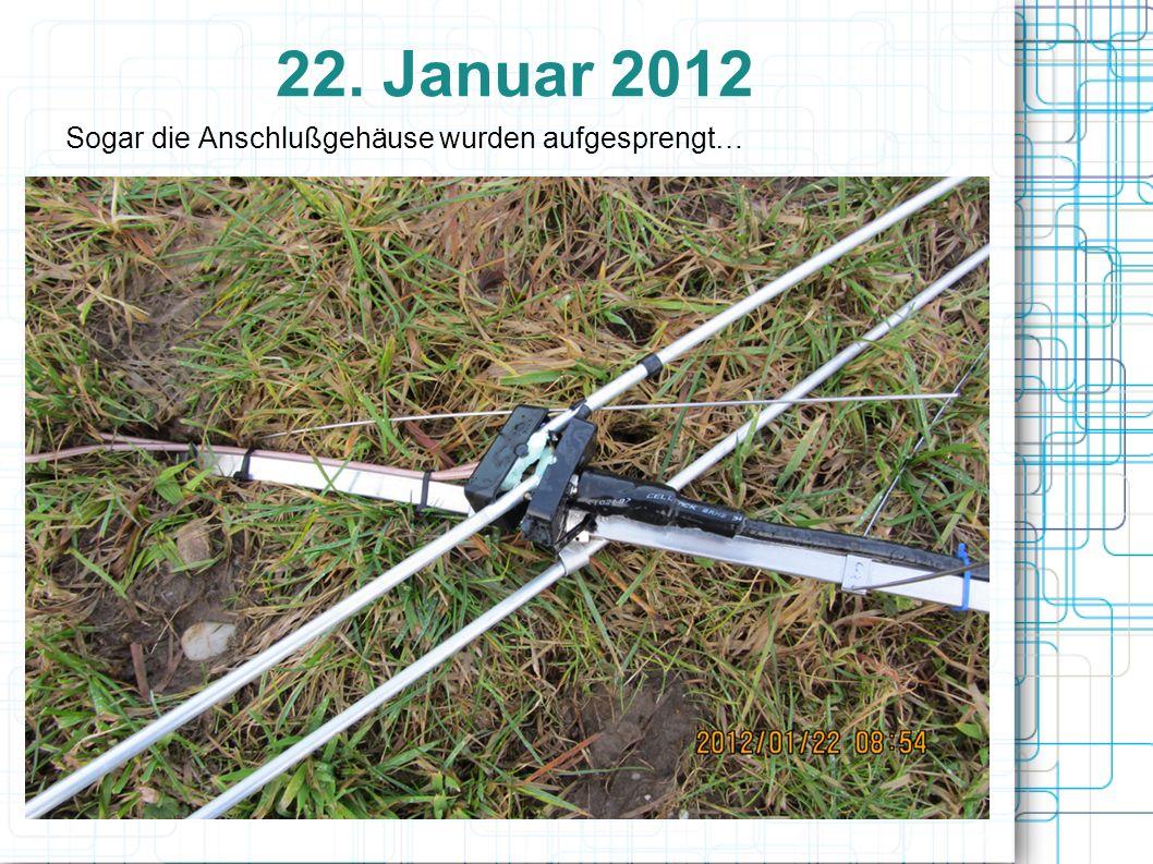 22. Januar 2012 Sogar die Anschlußgehäuse wurden aufgesprengt…