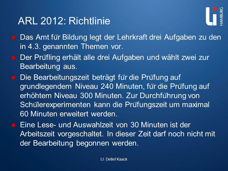ARL 2012: Richtlinie Das Amt für Bildung legt der Lehrkraft drei Aufgaben zu den in 4.3. genannten Themen vor.