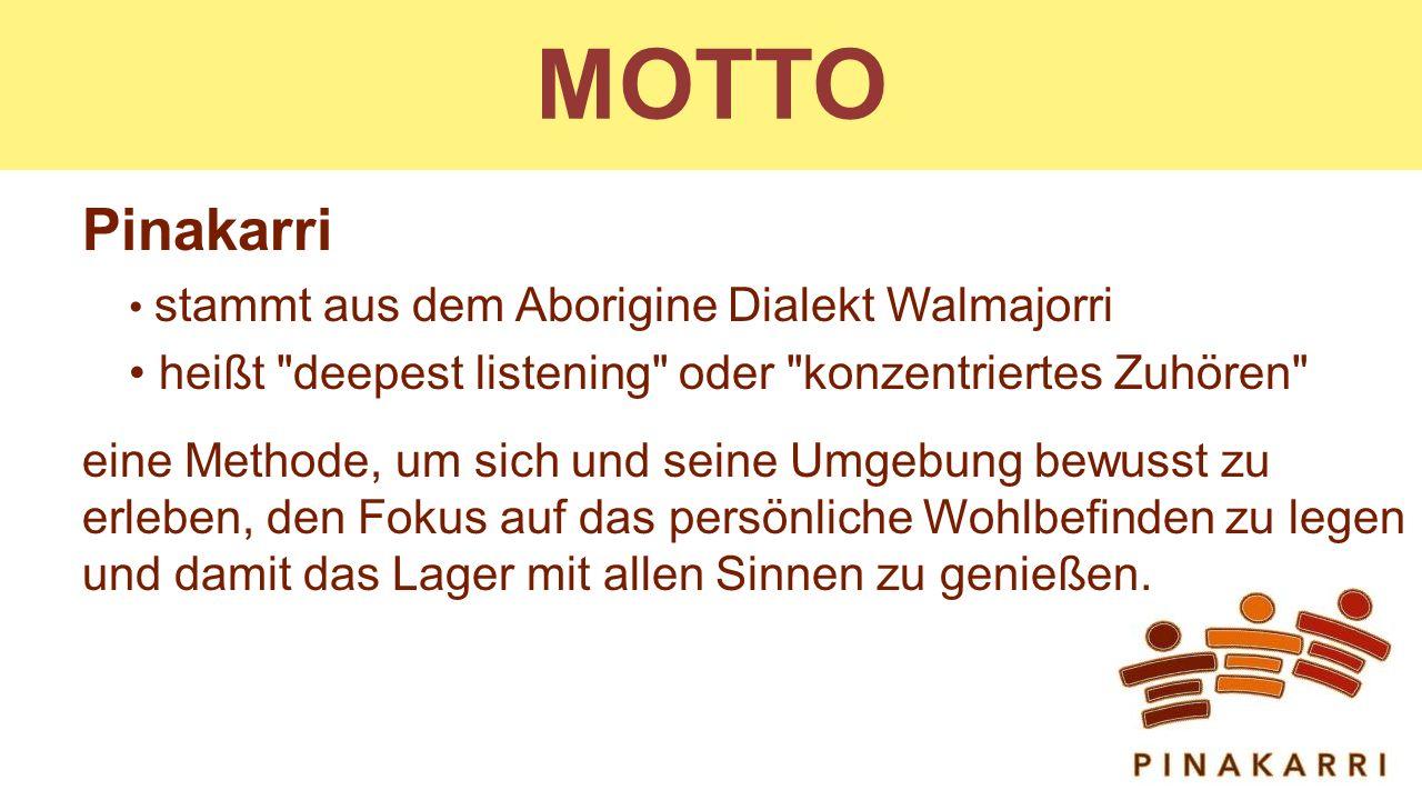 MOTTO Pinakarri. stammt aus dem Aborigine Dialekt Walmajorri. heißt deepest listening oder konzentriertes Zuhören