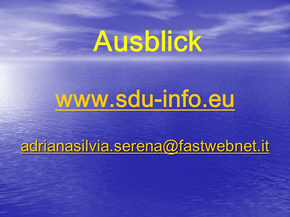 Ausblick www.sdu-info.eu adrianasilvia.serena@fastwebnet.it